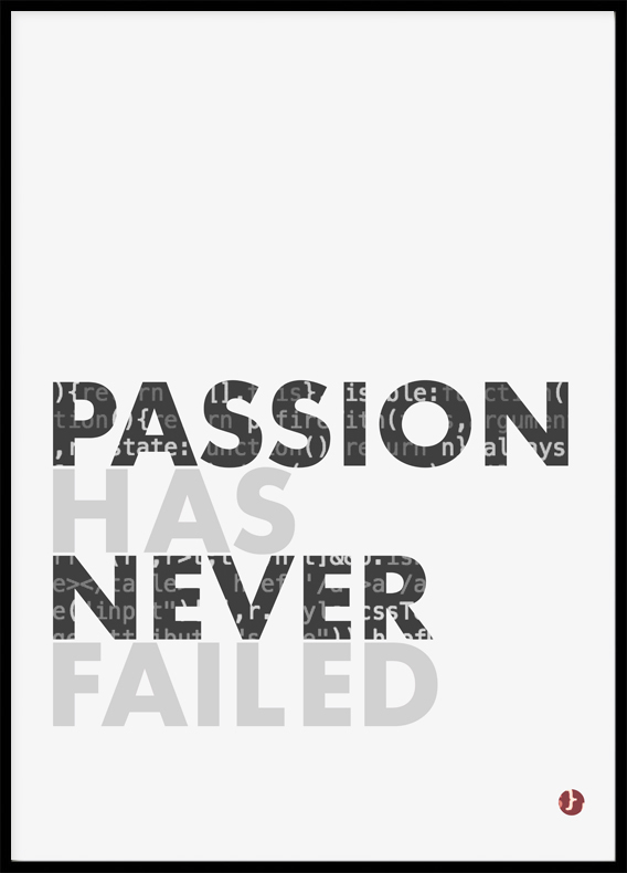 Quote Passion has never failed , Poster