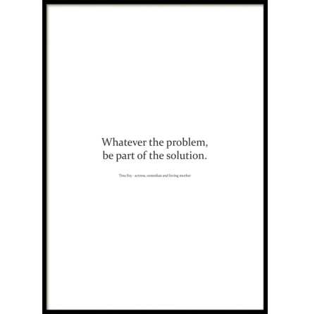 Poster, Whatever the problem - be part of the solution, White