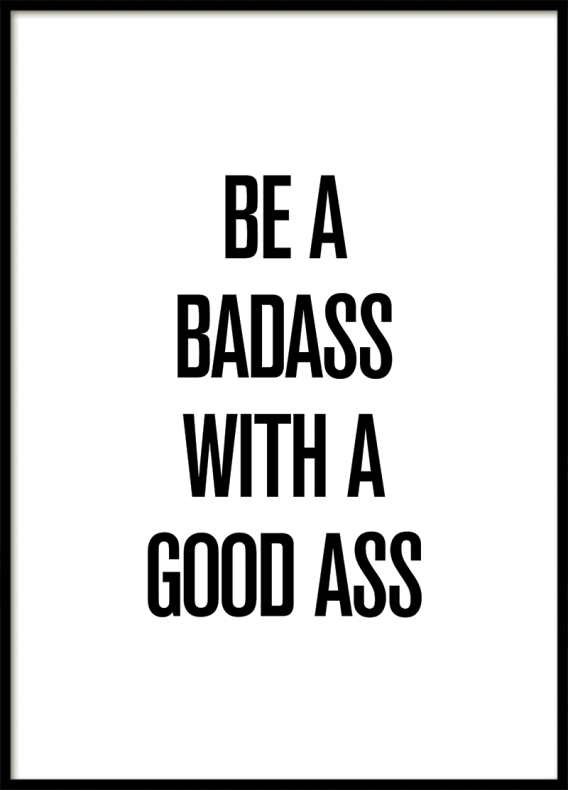 BE A BADASS WITH A GOOD ASS, POSTER